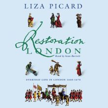 Restoration London: Everyday Life in the 1660s,...